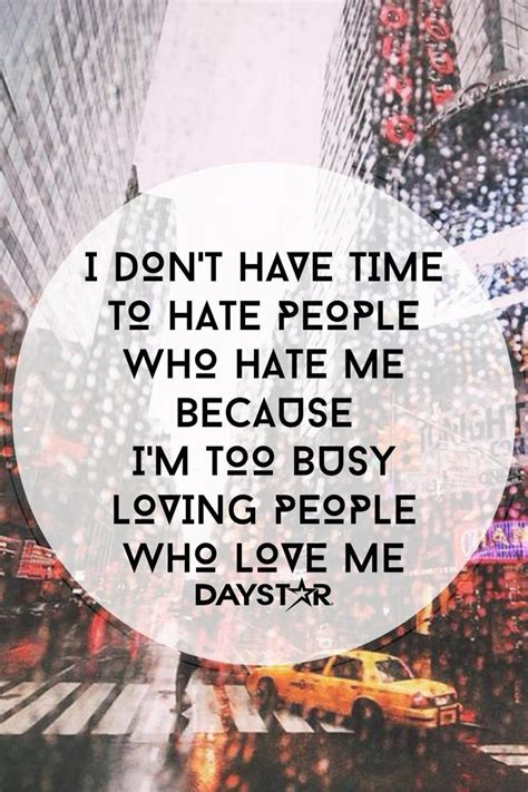 I don't have time to hate people who hate me because I'm