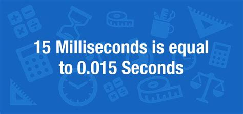 What is 15 Milliseconds in Seconds? Convert 15 ms to s
